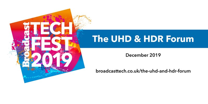 Broadcast Tech Fest 2019 UHD and HDR Forum